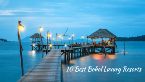 10 Best Bohol Luxury Resort Accommodation